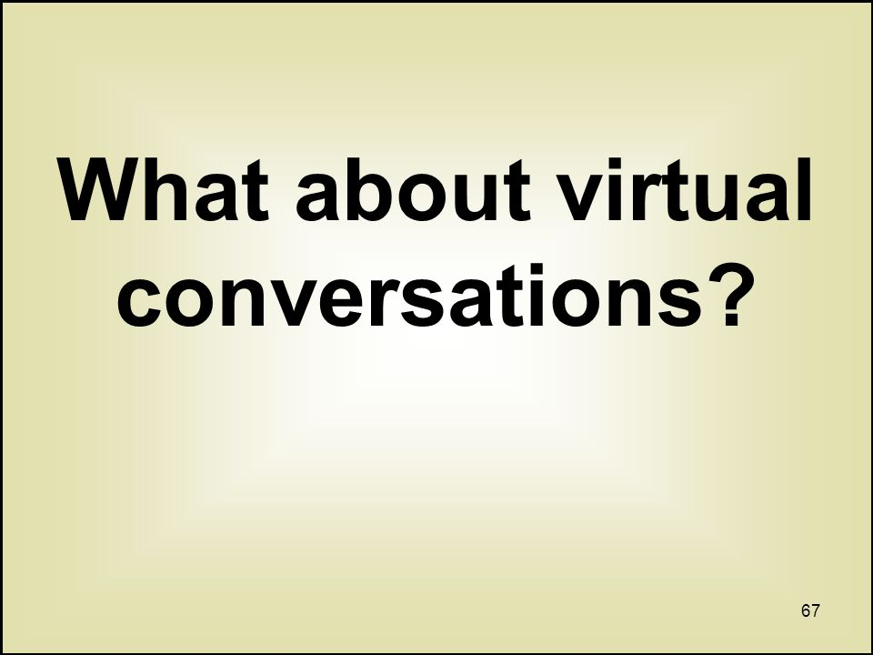 67 What about virtual conversations