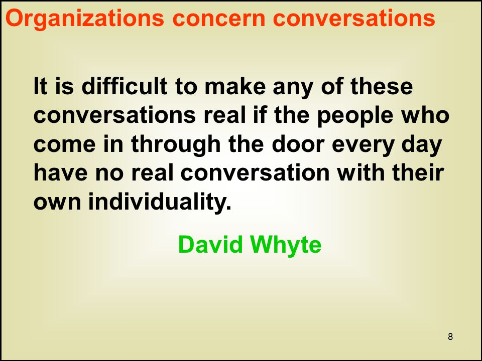 8 It is difficult to make any of these conversations real if the people who come in through the door every day have no real conversation with their own individuality.