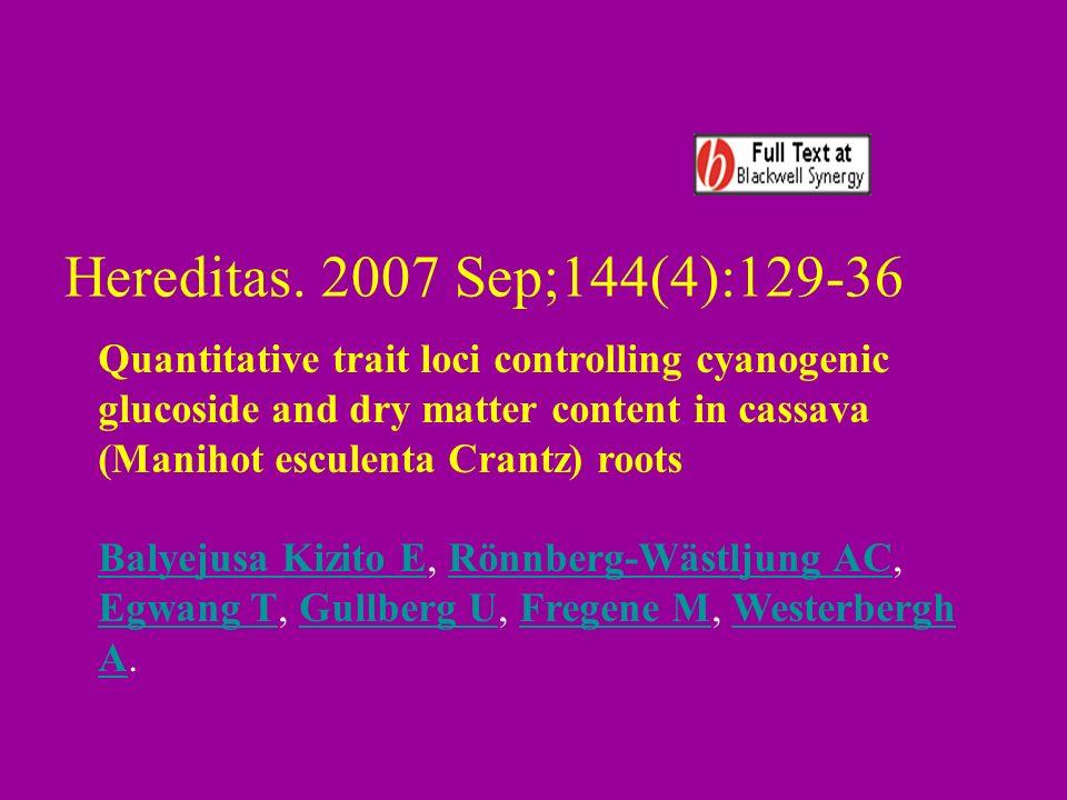 Hereditas. 2007 Sep;144(4):129-36 Quantitative trait loci controlling cyanogenic glucoside and dry matter content in cassava (Manihot esculenta Crantz
