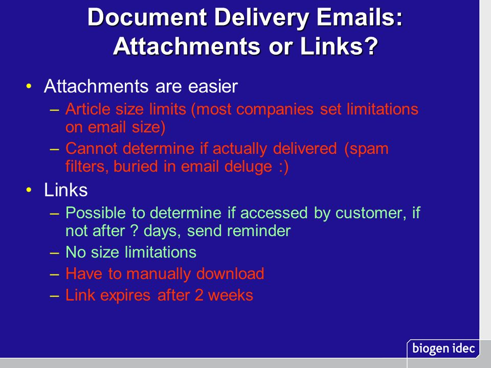 Document Delivery Emails: Attachments or Links? Attachments are easier –Article size limits (most companies set limitations on email size) –Cannot det