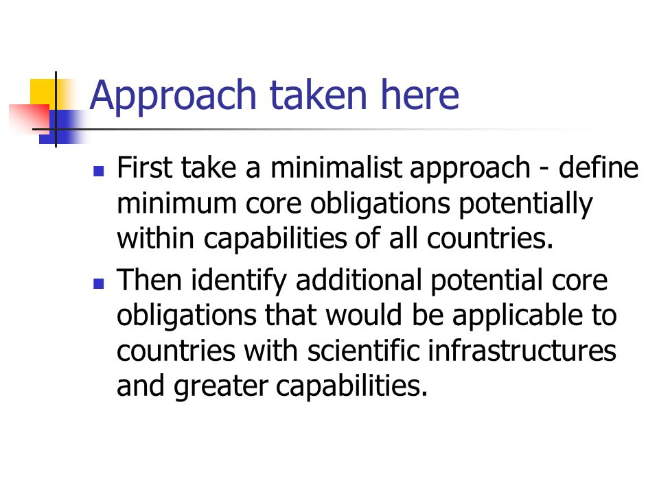 Approach taken here First take a minimalist approach - define minimum core obligations potentially within capabilities of all countries.