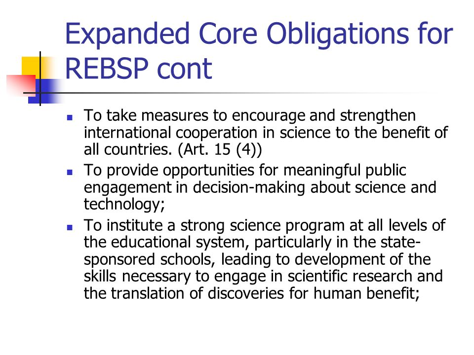 Expanded Core Obligations for REBSP cont To take measures to encourage and strengthen international cooperation in science to the benefit of all countries.