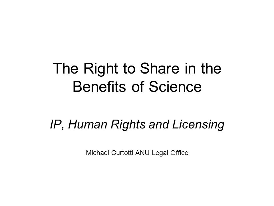 Outline Point 9 of Nine Points to Consider in Licensing University Technology The Human Rights Context: Right to Share in the Benefits of Science Development Context: operationalising human rights: what do benefits mean.