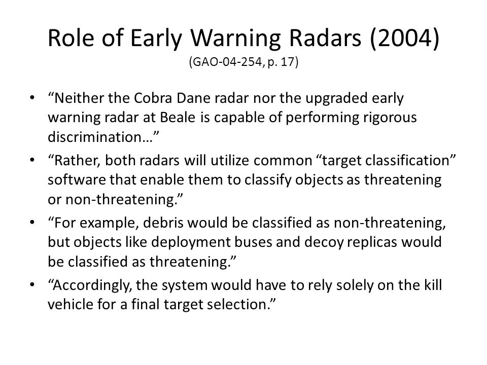 Role of Early Warning Radars (2004) (GAO-04-254, p. 17) Neither the Cobra Dane radar nor the upgraded early warning radar at Beale is capable of perfo