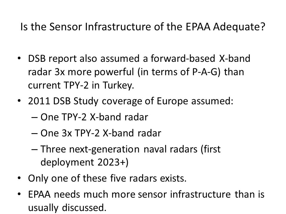 Is the Sensor Infrastructure of the EPAA Adequate? DSB report also assumed a forward-based X-band radar 3x more powerful (in terms of P-A-G) than curr