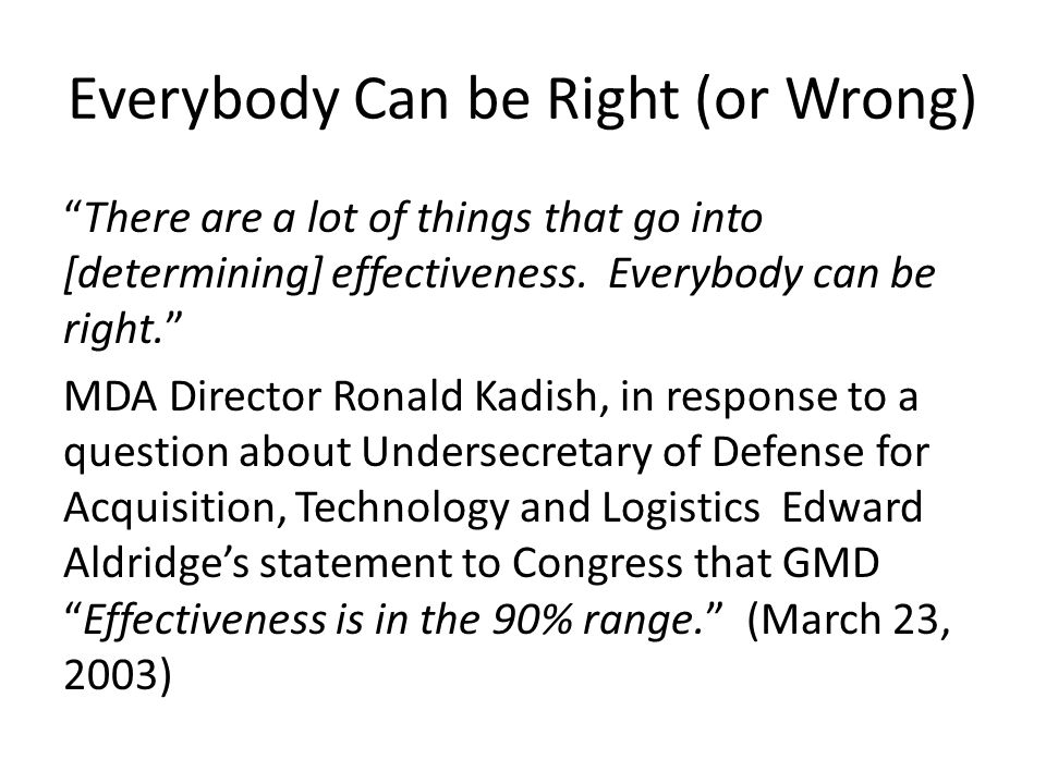 Everybody Can be Right (or Wrong) There are a lot of things that go into [determining] effectiveness. Everybody can be right. MDA Director Ronald Kadi