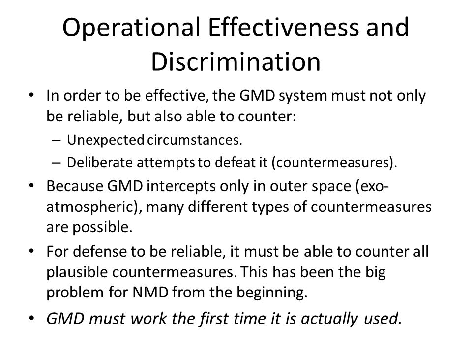 Operational Effectiveness and Discrimination In order to be effective, the GMD system must not only be reliable, but also able to counter: – Unexpecte