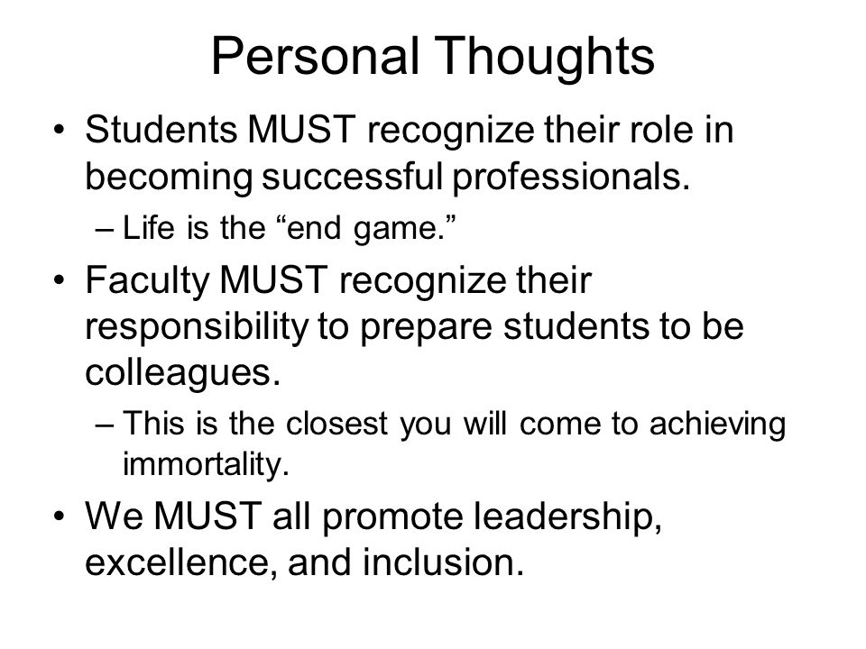 Personal Thoughts Students MUST recognize their role in becoming successful professionals.