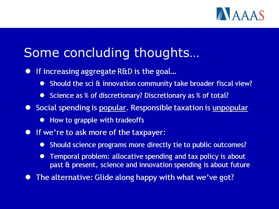 Some concluding thoughts… If increasing aggregate R&D is the goal… Should the sci & innovation community take broader fiscal view.