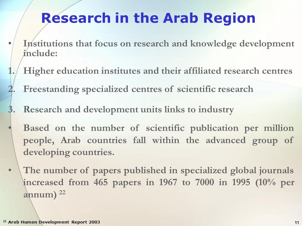 11 Research in the Arab Region Institutions that focus on research and knowledge development include: 1.Higher education institutes and their affiliat