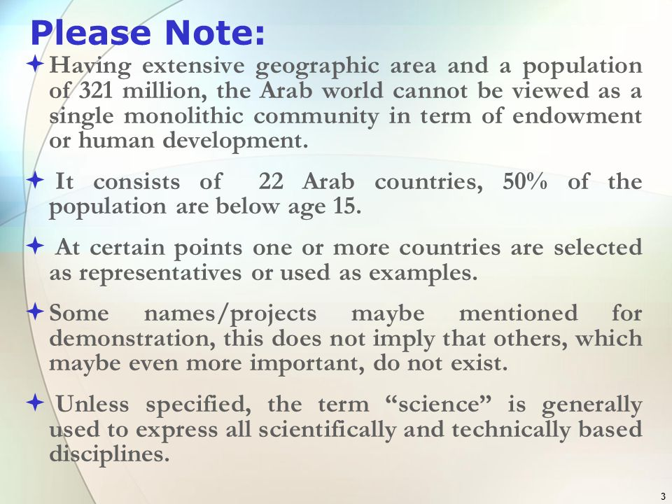 3 Please Note: Having extensive geographic area and a population of 321 million, the Arab world cannot be viewed as a single monolithic community in t
