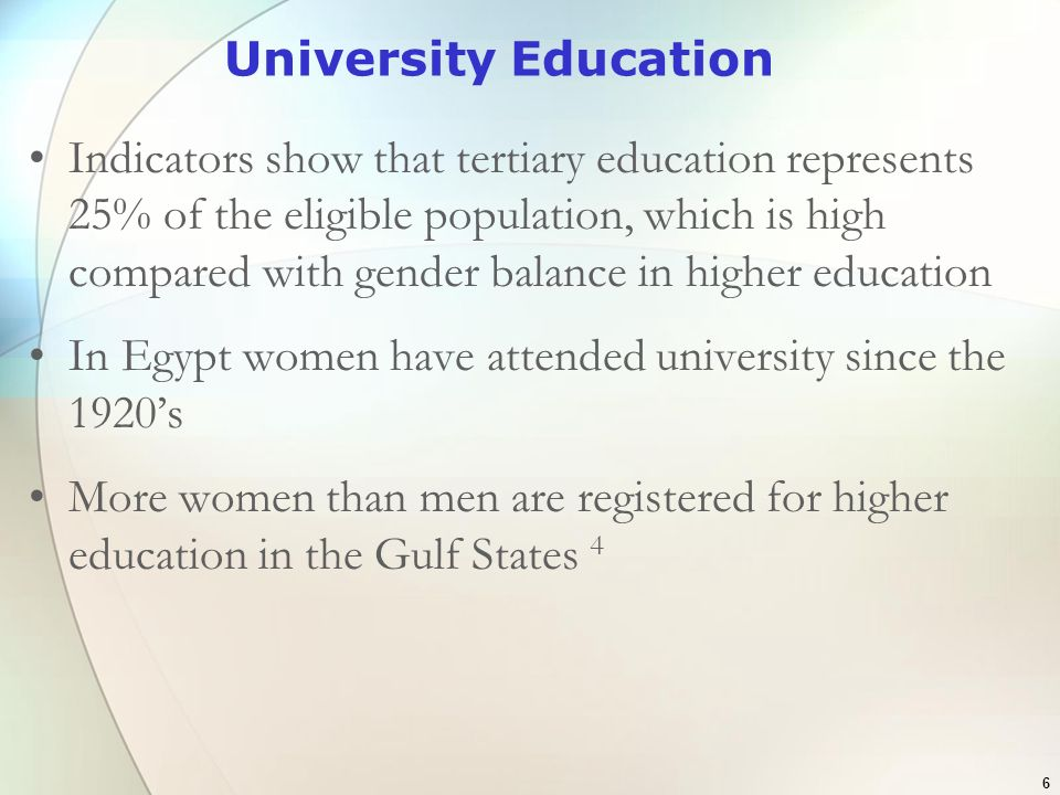 6 University Education Indicators show that tertiary education represents 25% of the eligible population, which is high compared with gender balance i
