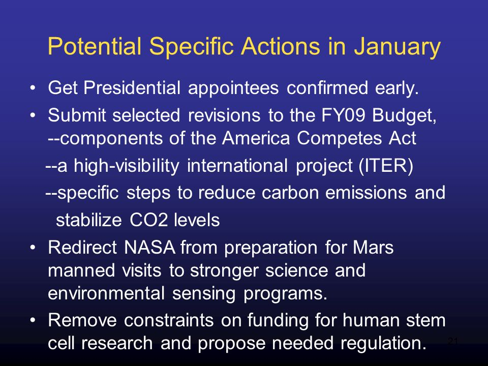 21 Potential Specific Actions in January Get Presidential appointees confirmed early. Submit selected revisions to the FY09 Budget, --components of th