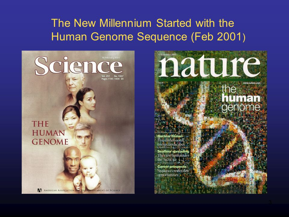 3 The New Millennium Started with the Human Genome Sequence (Feb 2001 )