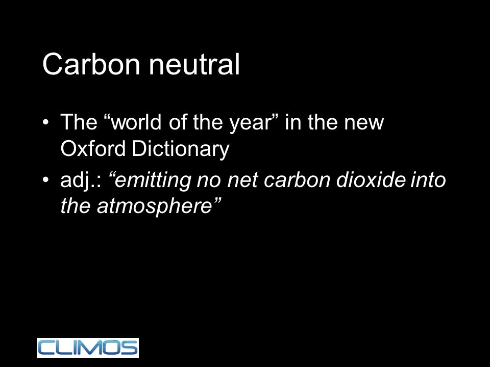 Carbon neutral The world of the year in the new Oxford Dictionary adj.: emitting no net carbon dioxide into the atmosphere