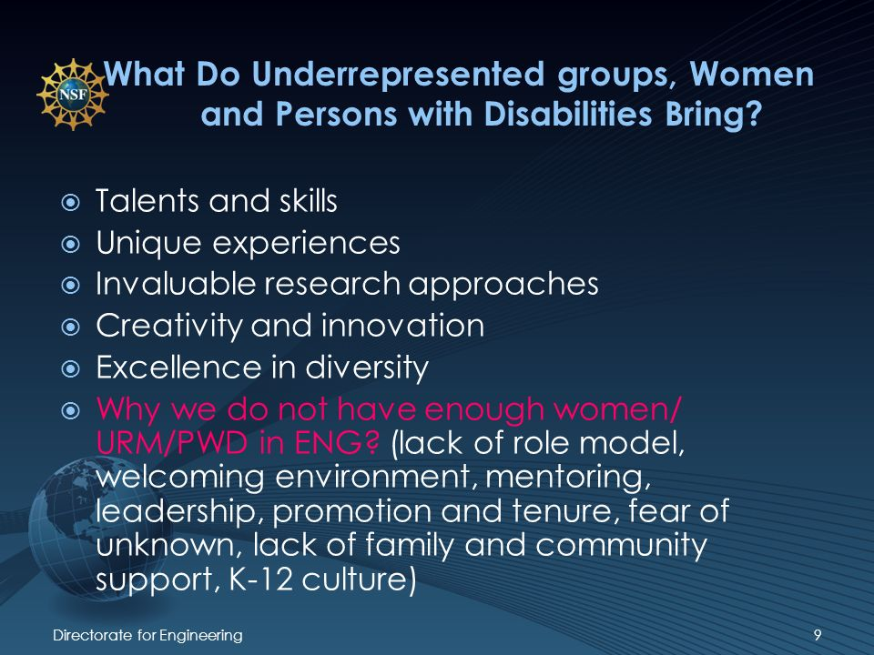 Directorate for Engineering9 What Do Underrepresented groups, Women and Persons with Disabilities Bring.