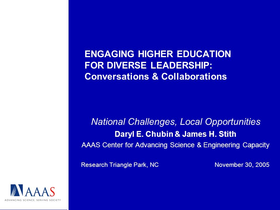 ENGAGING HIGHER EDUCATION FOR DIVERSE LEADERSHIP: Conversations & Collaborations National Challenges, Local Opportunities Daryl E. Chubin & James H. S