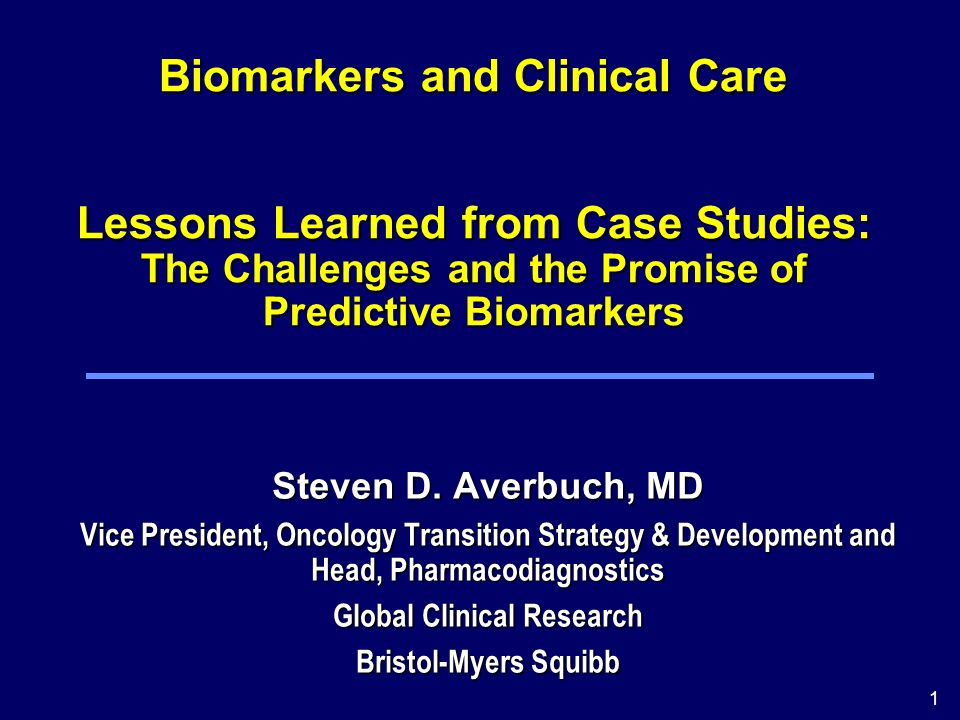 1 Biomarkers and Clinical Care Lessons Learned from Case Studies: The Challenges and the Promise of Predictive Biomarkers Steven D.