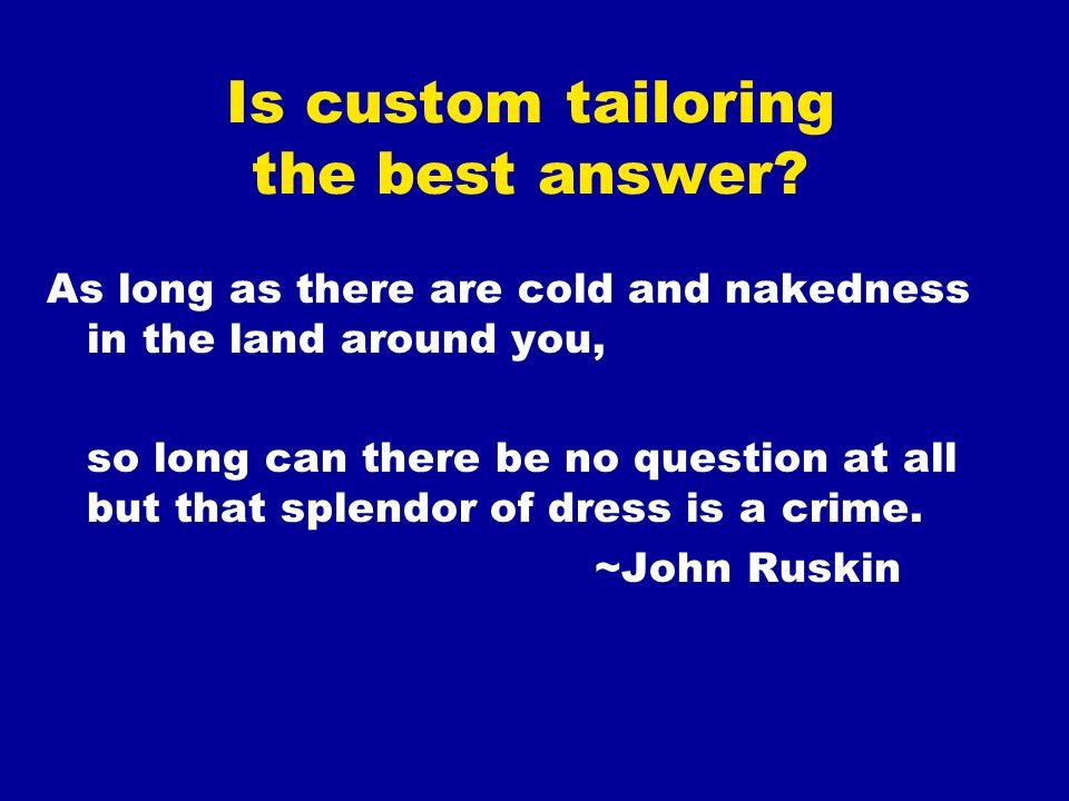 Is custom tailoring the best answer.