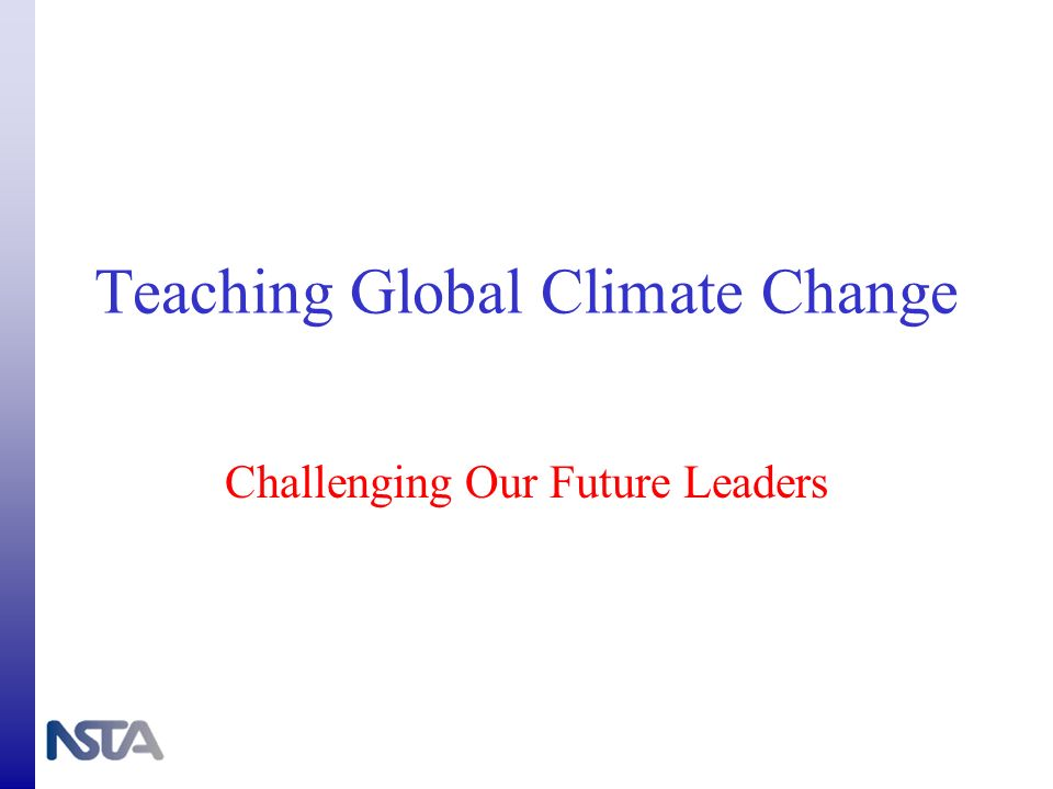 Teaching Global Climate Change Challenging Our Future Leaders