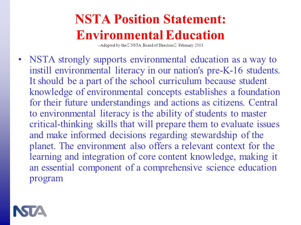 NSTA Position Statement: Environmental Education --Adopted by the NSTA Board of Directors February 2003 NSTA strongly supports environmental education