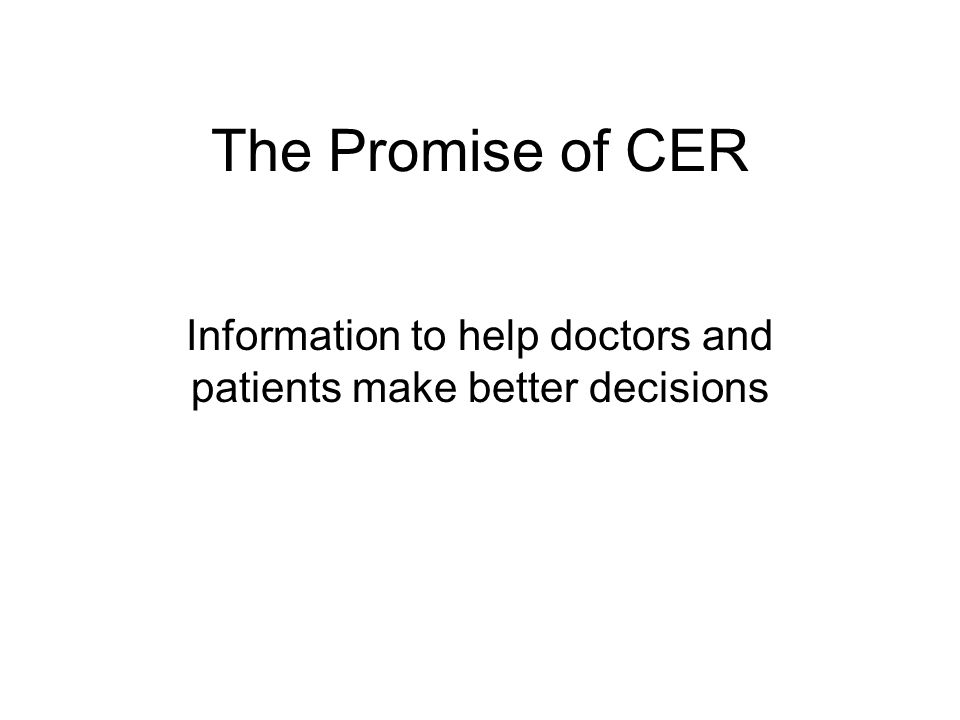 The Promise of CER Information to help doctors and patients make better decisions
