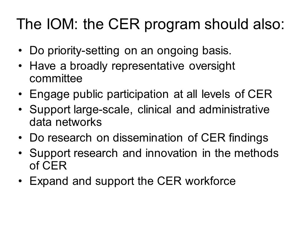 The IOM: the CER program should also: Do priority-setting on an ongoing basis.