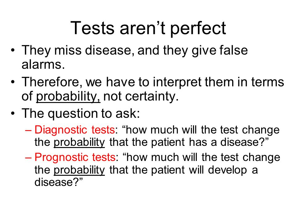 Tests arent perfect They miss disease, and they give false alarms.