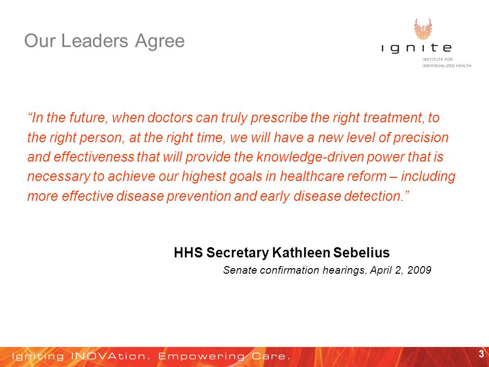 3 Our Leaders Agree In the future, when doctors can truly prescribe the right treatment, to the right person, at the right time, we will have a new le
