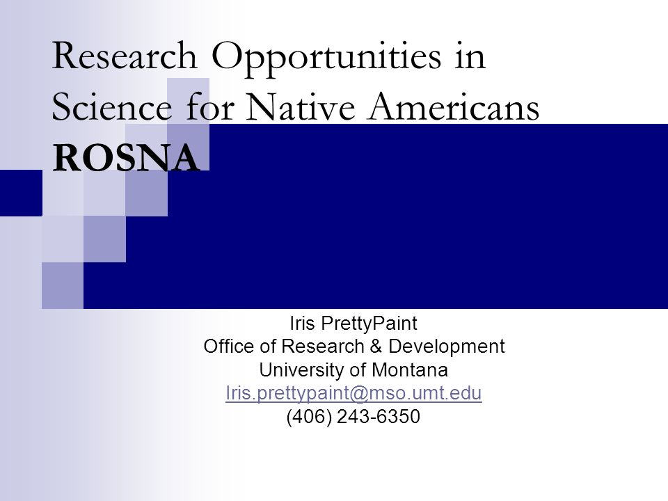 Research Opportunities in Science for Native Americans ROSNA Iris PrettyPaint Office of Research & Development University of Montana (406)