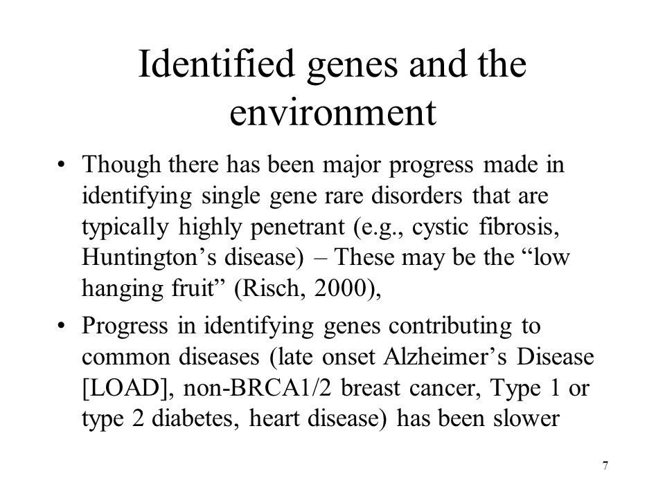 7 Identified genes and the environment Though there has been major progress made in identifying single gene rare disorders that are typically highly p