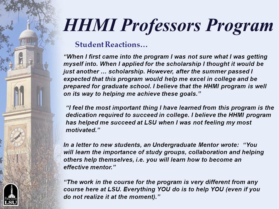 Student Reactions… HHMI Professors Program When I first came into the program I was not sure what I was getting myself into. When I applied for the sc