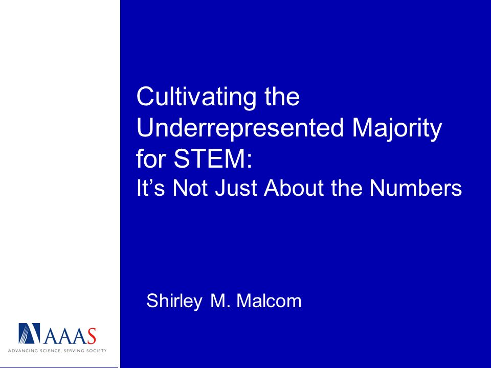 Cultivating the Underrepresented Majority for STEM: Its Not Just About the Numbers Shirley M.