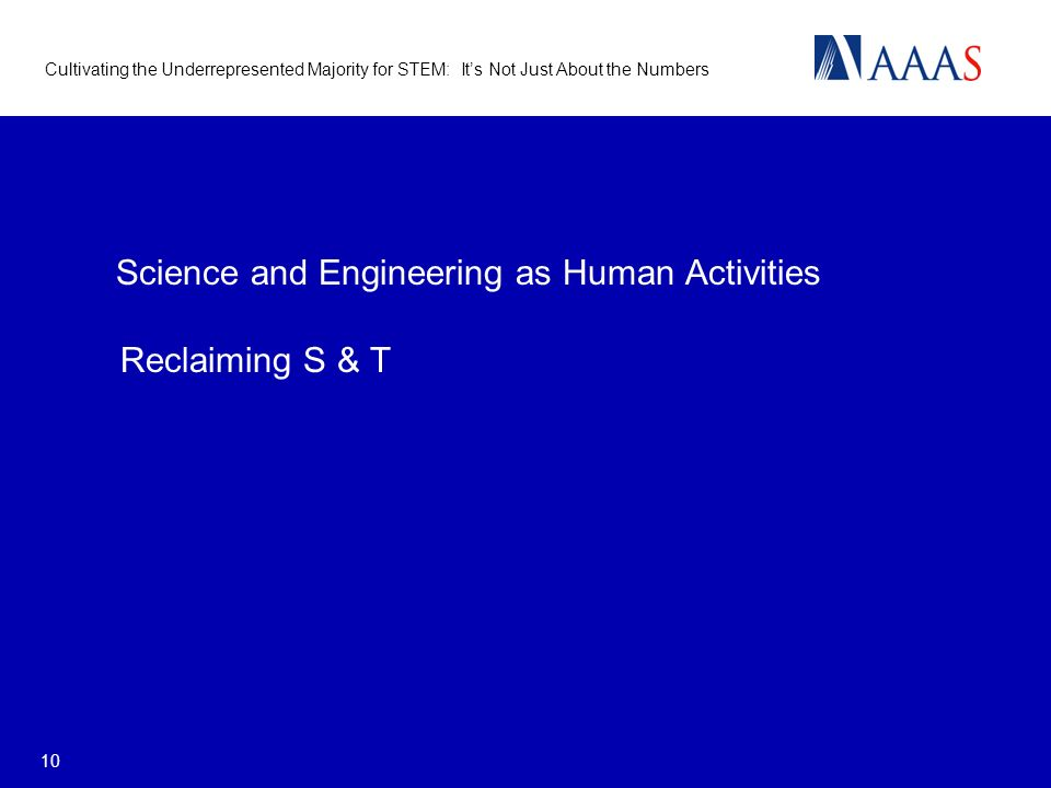 Cultivating the Underrepresented Majority for STEM: Its Not Just About the Numbers 10 Science and Engineering as Human Activities Reclaiming S & T
