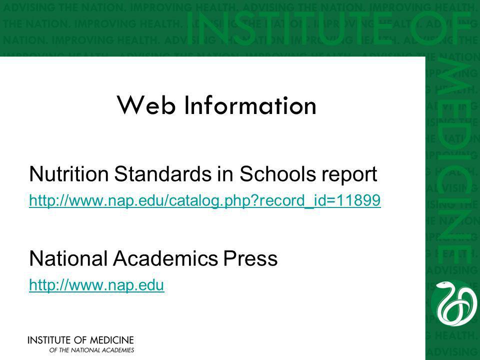 Web Information Nutrition Standards in Schools report http://www.nap.edu/catalog.php record_id=11899 National Academics Press http://www.nap.edu
