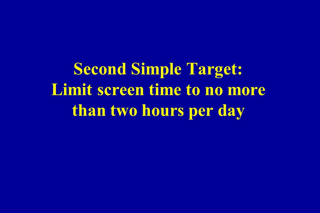 Second Simple Target: Limit screen time to no more than two hours per day