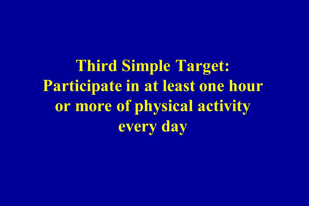 Third Simple Target: Participate in at least one hour or more of physical activity every day