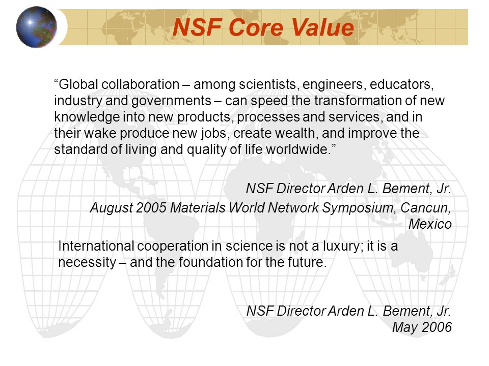 Global collaboration – among scientists, engineers, educators, industry and governments – can speed the transformation of new knowledge into new products, processes and services, and in their wake produce new jobs, create wealth, and improve the standard of living and quality of life worldwide.