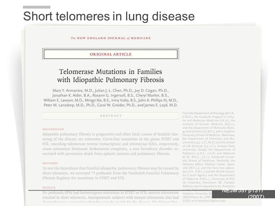 NEJM 357 p1317 (2007) Short telomeres in lung disease