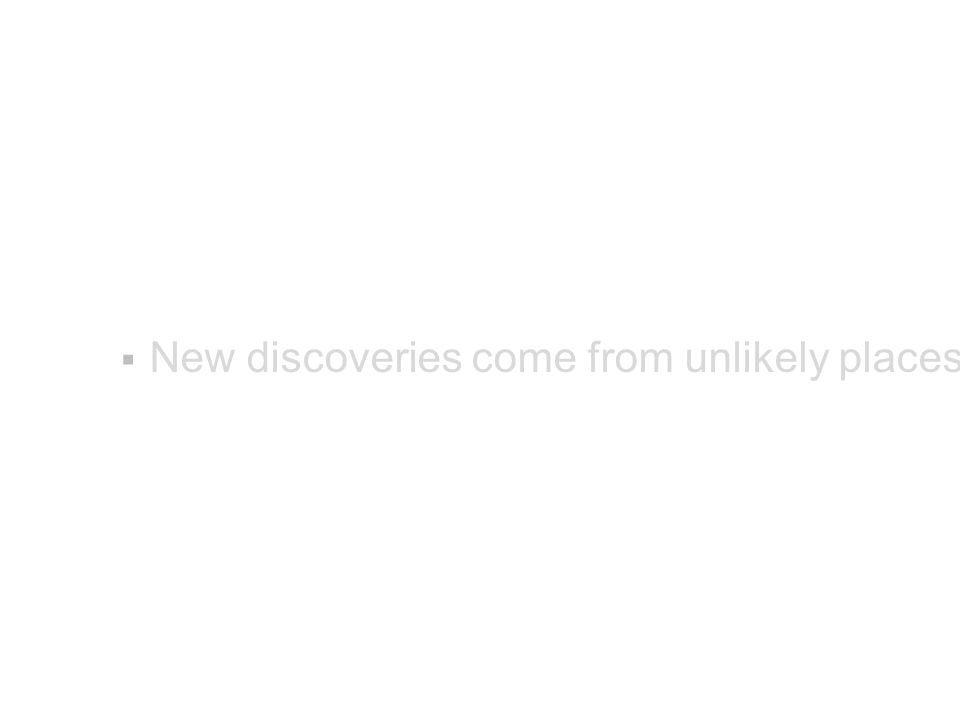 New discoveries come from unlikely places
