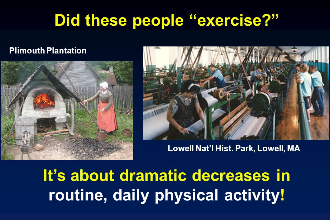 Did these people exercise. Its about dramatic decreases in routine, daily physical activity.