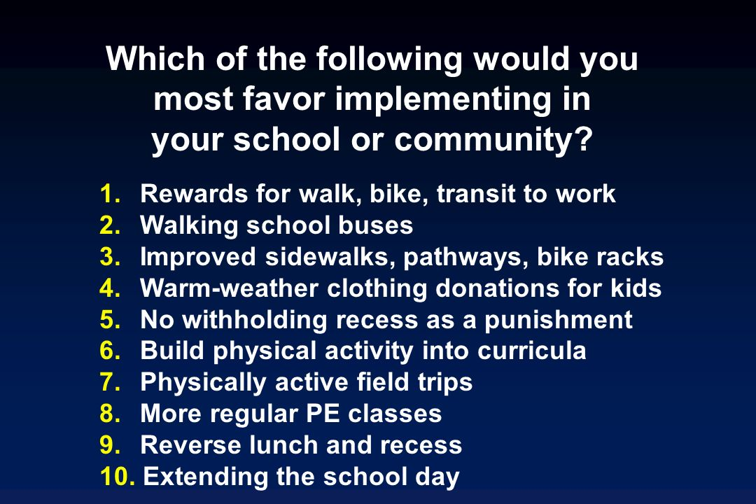 Which of the following would you most favor implementing in your school or community.