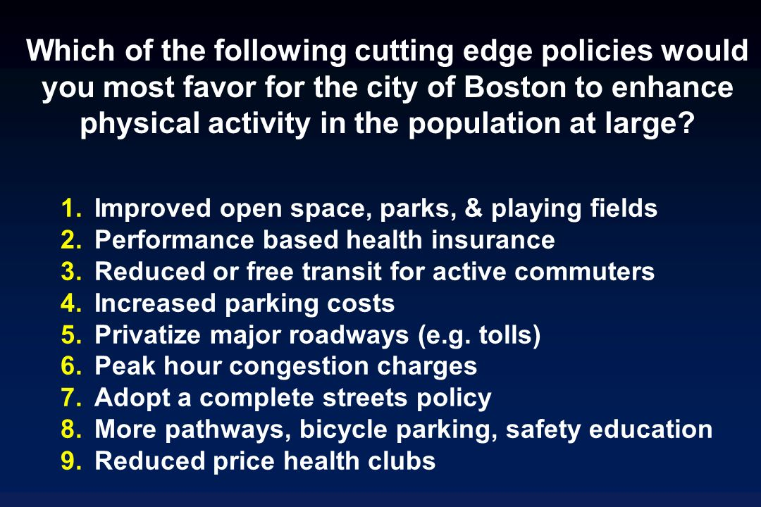 Which of the following cutting edge policies would you most favor for the city of Boston to enhance physical activity in the population at large.