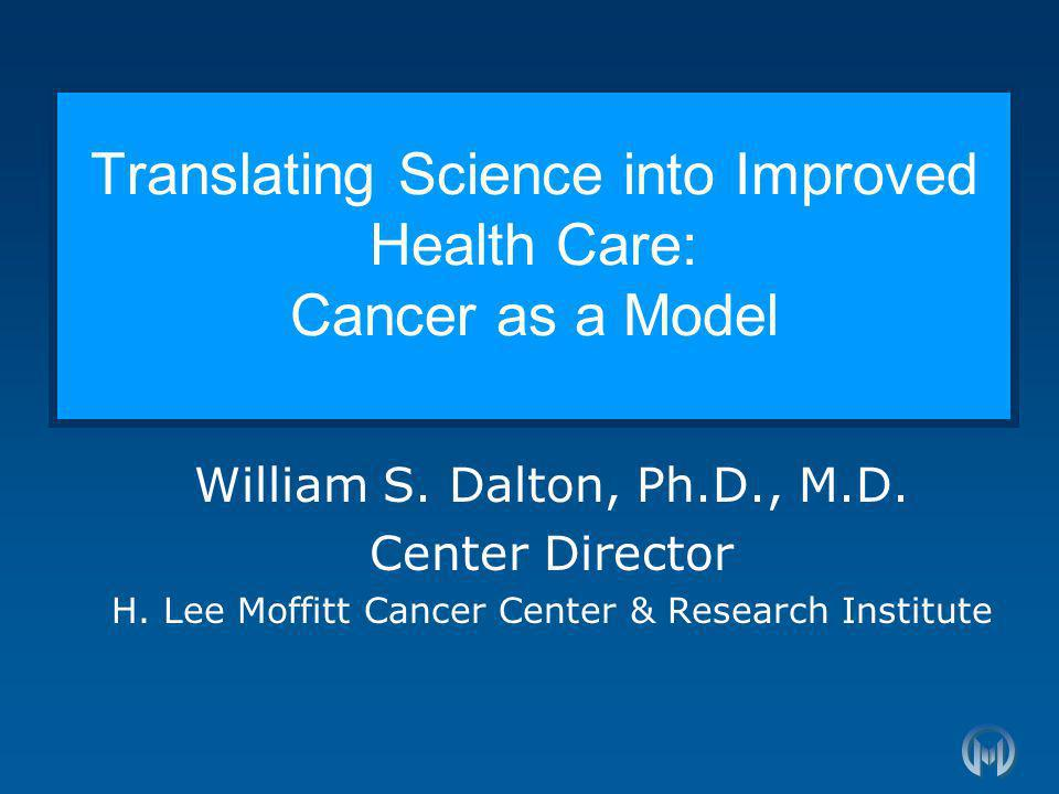 Translating Science into Improved Health Care: Cancer as a Model William S.