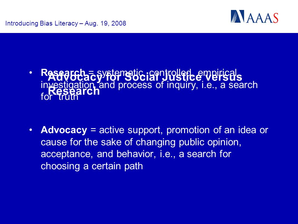Introducing Bias Literacy – Aug. 19, 2008 Advocacy for Social Justice versus Research Research = systematic, controlled, empirical investigation and p