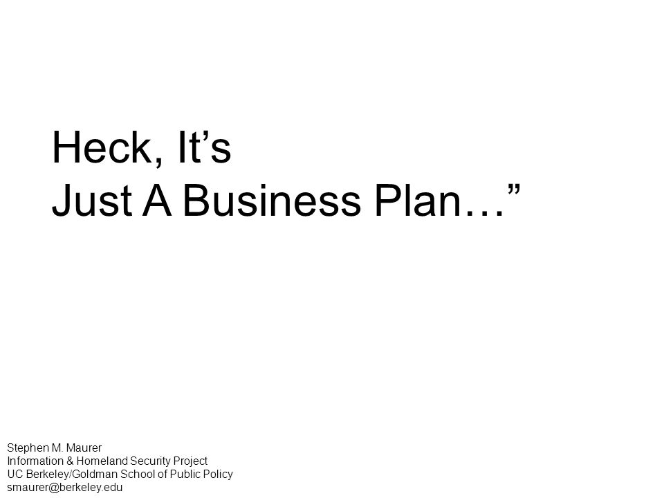 Heck, Its Just A Business Plan… Stephen M.
