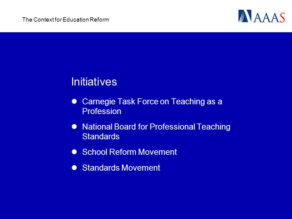 The Context for Education Reform Initiatives Carnegie Task Force on Teaching as a Profession National Board for Professional Teaching Standards School