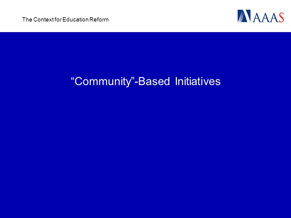 The Context for Education Reform Community-Based Initiatives