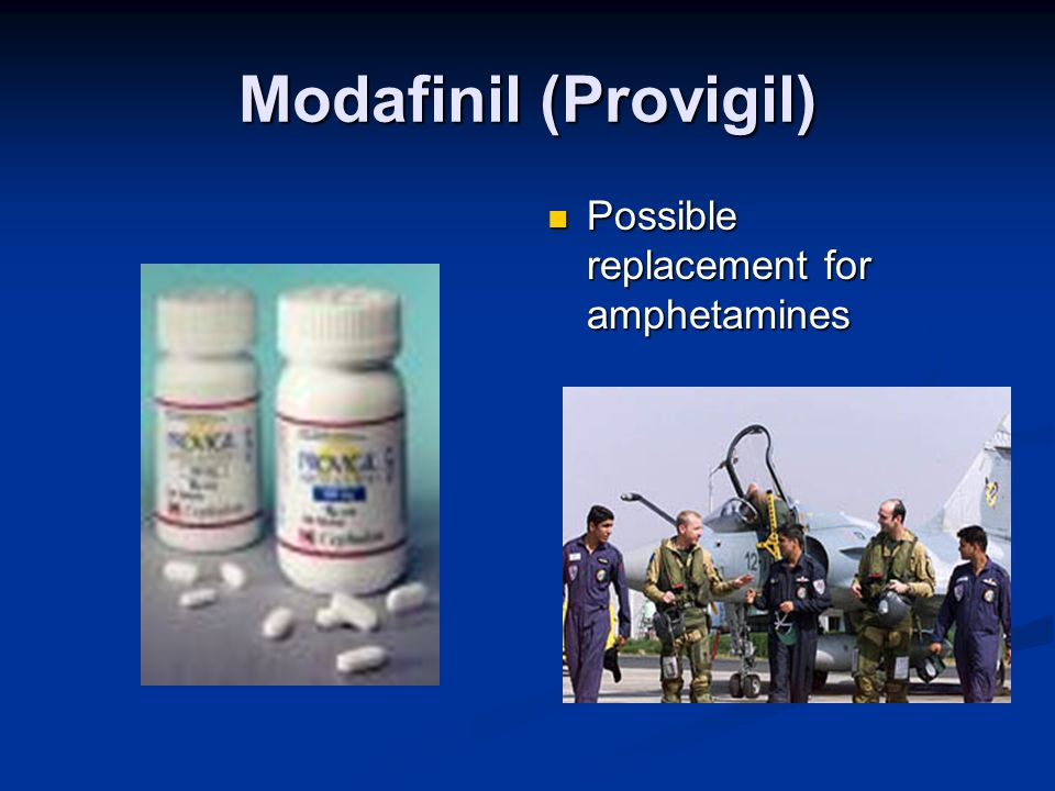 Modafinil (Provigil) Possible replacement for amphetamines