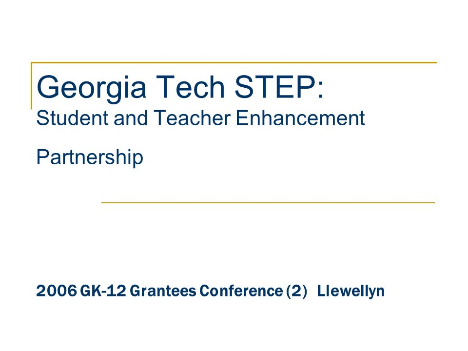 Georgia Tech STEP: Student and Teacher Enhancement Partnership 2006 GK-12 Grantees Conference (2)Llewellyn